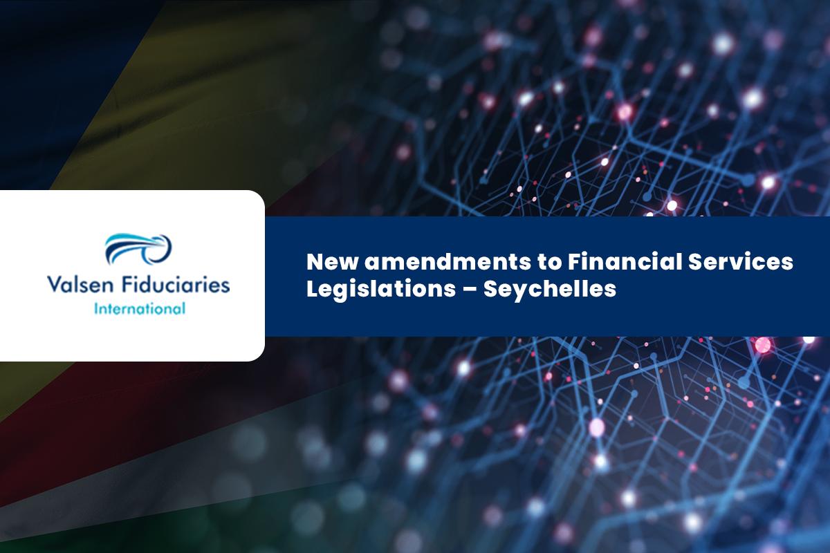 New Financial Services Legislations amendments – Seychelles